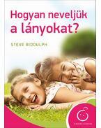 Hogyan neveljük a lányokat? - Steve Biddulph