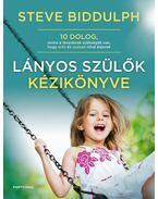Lányos szülők kézikönyve - 10 dolog, amire a lányoknak szükségük van, hogy erős és szabad nővé érjenek - Steve Biddulph