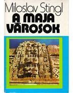 A maja városok - Stingl, Miloslav