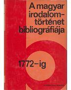 A magyar irodalomtörténet bibliográfiája 1. 1772-ig - Stoll Béla, Varga Imre, V. Kovács Sándor