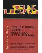 Enzimek, molekulák, életjelenségek - Straub F. Brunó