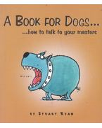 A Book for Dogs - Stuart Ryan