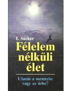 Félelem nélküli élet - Sücker, I.