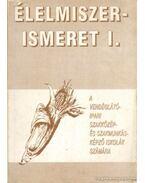 Élelmiszerismeret I. kötet - Suhajda Jánosné, Dr. Sahin Tóth Gyula