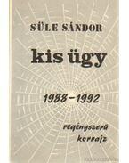 Kis ügy 1988-1992 (dedikált) - Süle Sándor