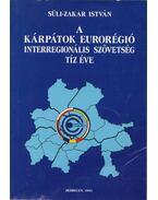 A Kárpátok Eurorégió Interregionális Szövetség tíz éve - Süli-Zakar István