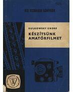 Készítsünk amatőrfilmet - Sulkowsky Endre