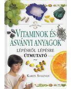 Vitaminok és ásványi anyagok lépésről lépésre - Sullivan, Karen