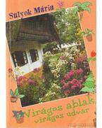 Virágos ablak virágos udvar - Sulyok Mária