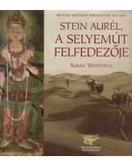 Stein Aurél, a Selyemút felfedezője - Susan Whitfield