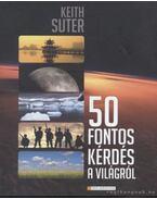 50 fontos kérdés a világról - Suter, Keith