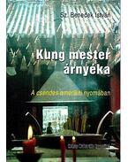 Kung mester árnyéka - A csendes amerikai nyomában - Úti esszé - Sz. Benedek István
