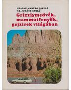 Grizzlymedvék, mammutfenyők, gejzírek világában - Sz. Juhász Enikő, Szalay-Marzsó László, dr.