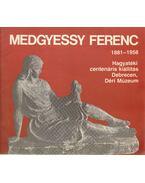 Medgyessy Ferenc (1881-1958) - Hagyatéki centenáris kiállítás - Sz. Kürti Katalin