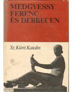 Medgyessy Ferenc és Debrecen (dedikált) - Sz. Kürti Katalin