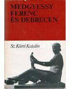 Medgyessy Ferenc és Debrecen - Sz. Kürti Katalin