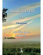 Tanári notesz 13. - Fénylesen - Sz. Tóth Gyula