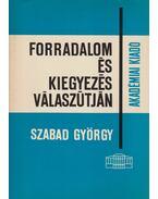 Forradalom és kiegyezés válaszútján (1860-61) (dedikált) - Szabad György