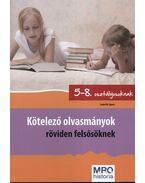 Kötelező olvasmányok röviden felsősöknek - 5-8. osztály - Szabó Ágnes