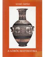 A görög matematika (dedikált) - Szabó Árpád