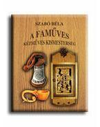 A FAMŰVES KÉZMŰVES KISMESTERSÉG - Szabó Béla