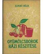 Gyümölcsborok házi készítése - Szabó Béla