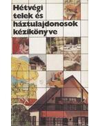 Hétvégi telek és háztulajdonosok kézikönyve - Szabó Béla