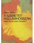 A szeretet hullámhosszán - Szabó Ferenc