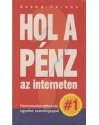 Hol a pénz az interneten - Szabó Ferenc