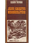 Jézus Krisztus megközelítése - Szabó Ferenc