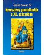 Keresztény gondolkodók a XX. században - Szabó Ferenc