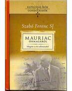 Mauriac önmagáról - Válogatás az író vallomásaiból - Katolikus írók és gondolkodók 1. - Szabó Ferenc