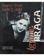 Igyime Prága (dedikált) - Szabó G. László, Eszenyi Enikő