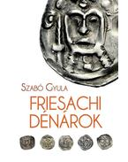 Friesachi dénárok - Szabó Gyula