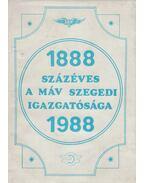 Százéves a MÁV Szegedi Igazgatósága 1888-1988 - Szabó Gyula