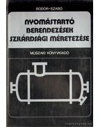 Nyomástartó berendezések szilárdsági méretezése - Szabó József, Bodor János