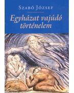 Egyházat vajúdó történelem - Szabó József