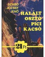 Halált osztó pici kacsó - Szabó József Jenő