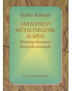 Anyanyelvi műveltségünk alapjai - Szabó Kálmán