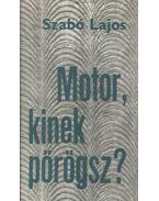 Motor, kinek pörögsz? - Szabó Lajos