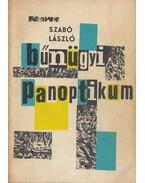 Bűnügyi panoptikum - Szabó László