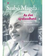 Azélet újrakezdhető - Interjúk és vallomások - Szabó Magda