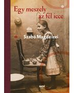 Egy meszely az fél icce - Szabó Magda ízei - Szabó Magda