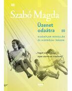 Üzenet odaátra - Kiadatlan novellák és kisprózai írások - Szabó Magda