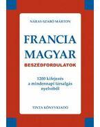 FRANCIA-MAGYAR BESZÉDFORDULATOK - 1200 KIFEJEZÉS A MINDENNAPI TÁRSALGÁS NYELVÉBŐL - Szabó Márton, Náray