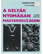 A kelták nyomában Magyarországon - Szabó Miklós