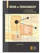 Régió és térszerkezet - az elmélettől a területpolitikáig - Szabó Pál