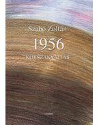 1956. Korszakváltás - Szabó Zoltán