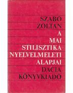 A mai stilisztika nyelvelméleti alapjai - Szabó Zoltán