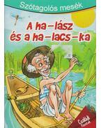 A ha-lász és a ha-lacs-ka - Szabó Zsolt